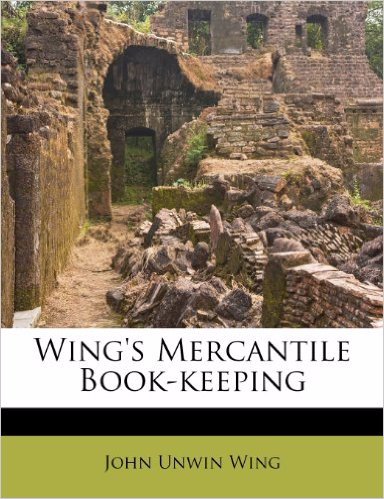 John Unwin Wing's text book on Mercantile Book-keeping
